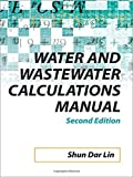 img - for Water and Wastewater Calculations Manual, 2nd Ed. by Shun Dar Lin (2007-08-01) book / textbook / text book