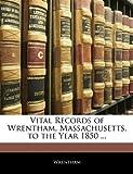 Vital Records of Wrentham, Massachusetts, to the Year 1850, Wrentham, 1145743927