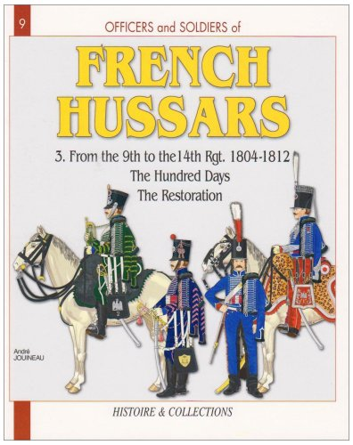 French Uniform (Officers and Soldiers of The French Hussars 1804 - 1812 : Volume 3 - From the 9th to the 14th Regiment - the Hundred Days the Restoration - No. 9 in Series)