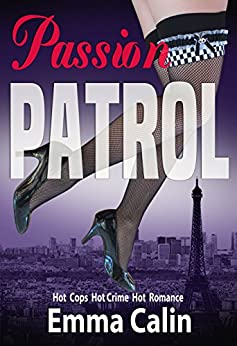 Passion Patrol 1 - Female Sleuths, Romantic Adventures, Hot Cops, Hot Crime, Hot Romance: British Detective Mysteries Series by [Calin, Emma]