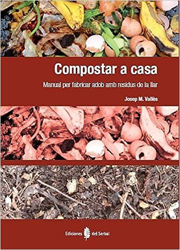 Compostar a casa: manual per fabricar adob amb residus de la llar: Josep Mª Vallès Casanova: 9788476287408: Amazon.com: Books