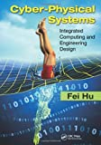 Cyber-Physical Systems: Integrated Computing and Engineering Design, Fei Hu, 1466577002