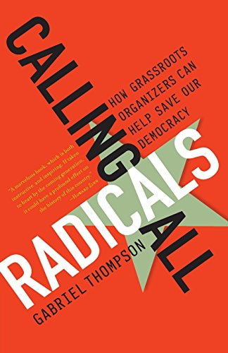 Calling All Radicals: How Grassroots Organizers Can Save Our Democracy