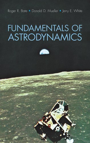 Fundamentals of Astrodynamics (Dover Books on Aeronautical Engineering) by Roger R. Bate, Donald D. Mueller, Jerry E. White(June 1, 1971) Paperback