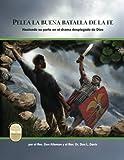 Pelea la buena batalla de la fe: FIght the Good Fight of Faith, Spanish Edition