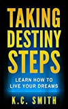 Taking Destiny Steps: Learn How To Live Your Dreams