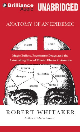 Anatomy of an Epidemic: Magic Bullets, Psychiatric Drugs, and the Astonishing Rise of Mental Illness in America by Brilliance Audio