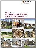 Trier - Welterbe in der Altesten Stadt Deutschlands, Unruh, Frank and Generaldirektion Kulturelles Erbe Rheinland-Pfalz, 3795429218