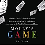 Molly's Game: From Hollywood's Elite to Wall Street's Billionaire Boys Club, My High-Stakes Adventure in the World of Underground Poker | Molly Bloom