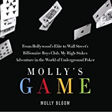 Molly's Game: From Hollywood's Elite to Wall Street's Billionaire Boys Club, My High-Stakes Adventure in the World of Underground Poker Audiobook by Molly Bloom Narrated by Cassandra Campbell