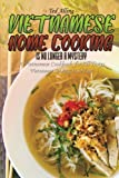 Vietnamese Home Cooking - Is No Longer a Mystery: A Vietnamese Cookbook for All Tastes - Vietnamese Cooking Is So Fun!