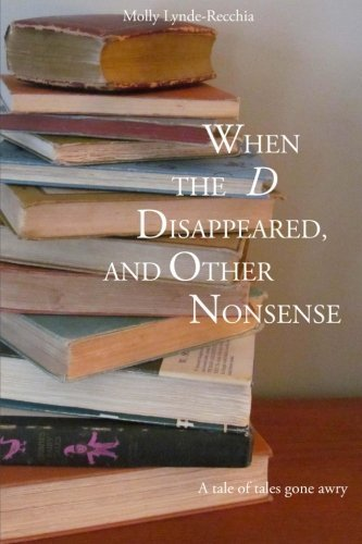 When the D Disappeared, and Other Nonsense: A tale of tales gone awry by Molly Lynde-Recchia - Mall Sylvania