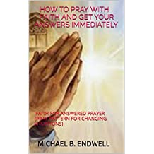 BOOKS: HOW TO PRAY WITH FAITH GET YOUR ANSWERS WITHOUT DELAY:: FAITH FOR ANSWERED PRAYER :POWER OF SIMPLE PRAYER: SECRET OF PRAYING: GETTING RESULTS THROUGH PRAYERS: FINANCIAL MIRACLE PRAYER: Seller: