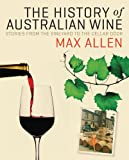 The History of Australian Wine : Stories from the Vineyard to the Cellar Door, Allen, Max, 0522856144