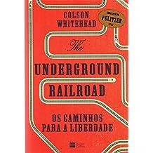 The Underground Railroad. Os Caminhos Para a Liberdade