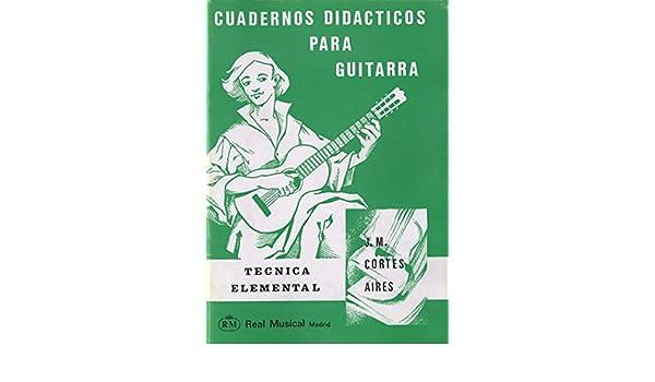 Cuadernos Didácticos para Guitarra, Técnica Elemental: Amazon.es: Juan Manuel Cortés Aires, Guitar: Libros