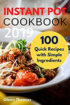Instant Pot Cookbook 2019: 100 Quick Recipes with Simple Ingredients