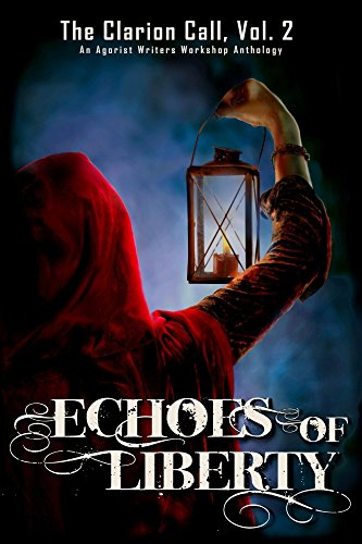 Echoes of Liberty (The Clarion Call Book 2) by [Walsh,Richard, Andersen,Diane, Brumley,Bokerah, Knowles,Joseph, Markham,Lela, Chiavari,Lyssa, Biedermann,Heather, Schulz,Cara, Johnson,Mark, Mickel,Calvin]