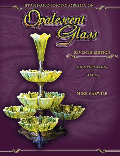 Standard Encyclopedia of Opalescent Glass: Identification & Values, 7th Edition