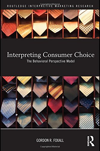 Interpreting Consumer Choice: The Behavioural Perspective Model (Routledge Interpretive Marketing Research)