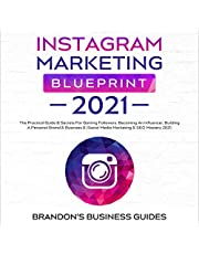 Instagram Marketing Blueprint 2021: The Practical Guide & Secrets for Gaining Followers. Becoming an Influencer, Building a Personal Brand & Business & (Social Media Marketing & SEO Mastery 2021)