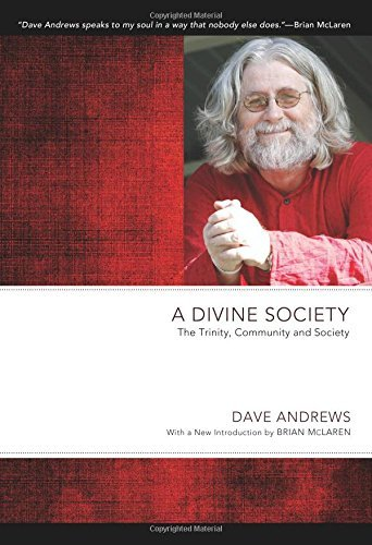 Download By Dave Andrews - A Divine Society: The Trinity, Community and Society (Dave Andrew (Reprint) (2012-02-16) [Paperback] PDF