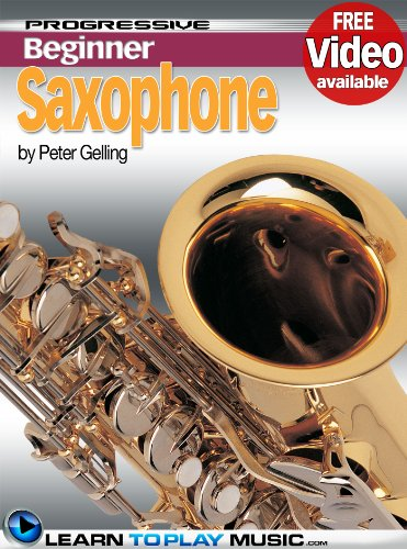 Saxophone Lessons for Beginners: Teach Yourself How to Play Saxophone (Free Video Available) (Progressive Beginner)