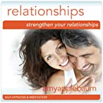 Strengthen Your Relationships (Self-Hypnosis & Meditation): Deeper Connections & Building Relationships |  Amy Applebaum Hypnosis