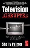 Television Disrupted: The Transition from Network to Networked TV