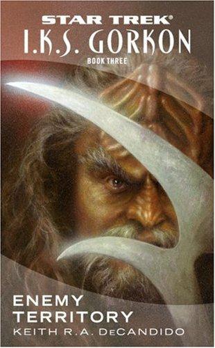 I.K.S. Gorkon, Book 3: Enemy Territory (Star Trek: Klingon Empire) (Bk. 3) ()