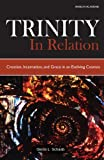 Trinity in Relation: Creation, Incarnation, and Grace in an Evolving Cosmos, Schaab, Gloria L., 159982096X