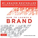 How to Launch a Brand: Your Step-by-Step Guide to Crafting a Brand: From Positioning to Naming and Brand Identity Audiobook by Fabian Geyrhalter Narrated by Chris Brinkley