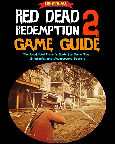 Red Dead Redemption 2 Game Guide: The Unofficial Players Guide ...
