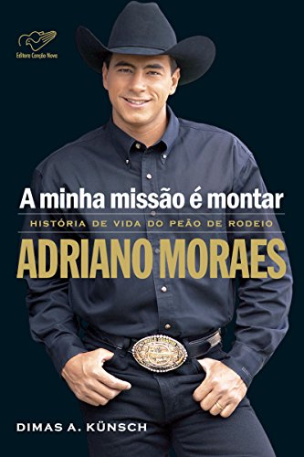 A minha missão é montar: História de vida do peão de rodeio Adriano Moraes (Portuguese Edition)