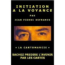 Initiation à la Voyance - Sachez Prédire l'Avenir par les cartes. (French Edition)