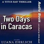 Two Days in Caracas: A Titus Ray Thriller, Volume 2 | Luana Ehrlich