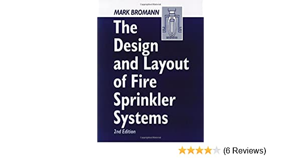 The Design And Layout Of Fire Sprinkler Systems Bromann Mark Bromann Mark 9781587160240 Amazon Com Books