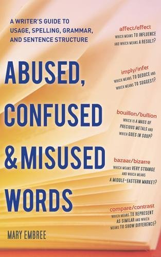 Abused, Confused, and Misused Words: A Writer's Guide to Usage, Spelling, Grammar, and Sentence Structure by Skyhorse Publishing