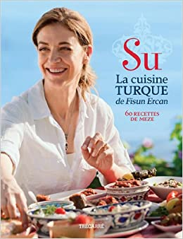 Su La Cuisine Turque De Fisun Ercan 60 Recettes De Meze