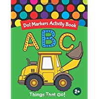 Dot Markers Activity Book: Learn With Alphabet ABC Trucks and Vehicles | Do a dot page a day | Gift For Kids Ages 1-3, 2…