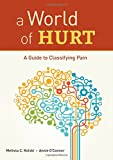 A World of Hurt: A Guide to Classifying Pain