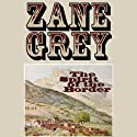 The Spirit of the Border Audiobook by Zane Grey Narrated by Robert Morris