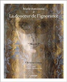 Marie-Antoinette: La Douceur De L'ignorance