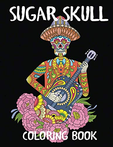 Sugar Skull Coloring Book: A Day of the Dead Adult Coloring Book (Adult Coloring -