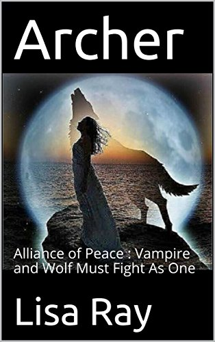 Archer: Alliance of Peace : Vampire and Wolf Must Fight As One