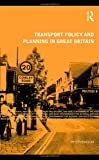 Transport Policy and Planning in Great Britain (Natural and Built Environment Series), Peter Headicar, 0415469872