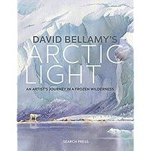David Bellamy's Arctic Light: Painting Watercolours in a Frozen Wilderness