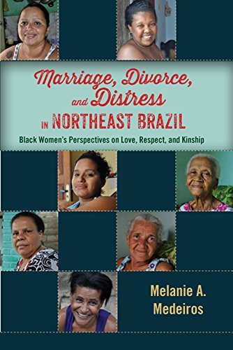 Marriage, Divorce, and Distress in Northeast Brazil: Black Women's Perspectives on Love, Respect, and Kinship (English Edition)
