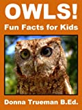 Owls! Fun Facts for Kids - An Owl Picture Book of the Snowy Owl, Great Horned Owl, Burrowing Owl, Screech Owl & Other Species with Amazing Facts