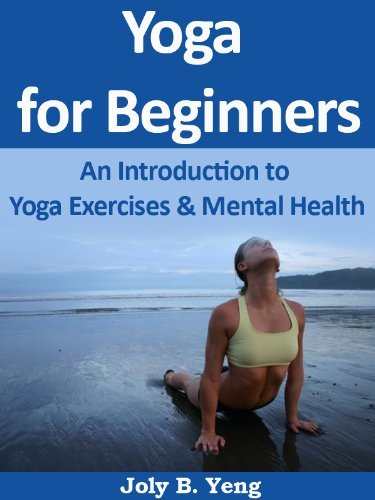 Yoga for Beginners: An Introduction to Yoga Exercises & Mental Health (Yoga Books for Beginners Book 1)